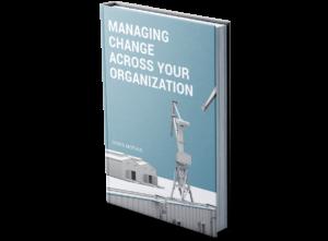 Managing Change Across Your Organization