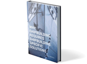 Why Shipbuilding Requires Shipbuilding Specific Solutions